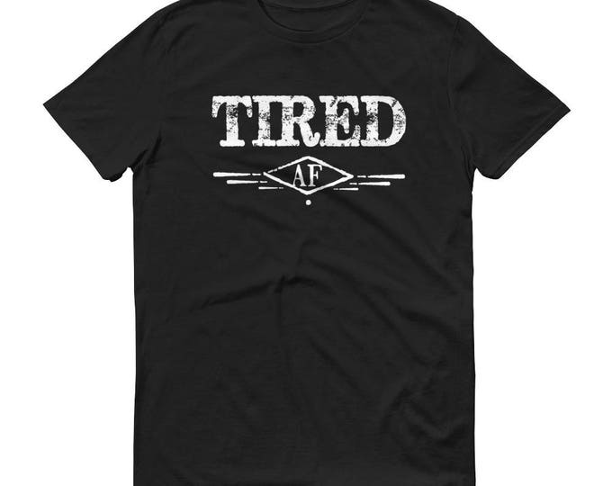 Tired AF Funny T-shirt Napping Napper Nap time Lazy