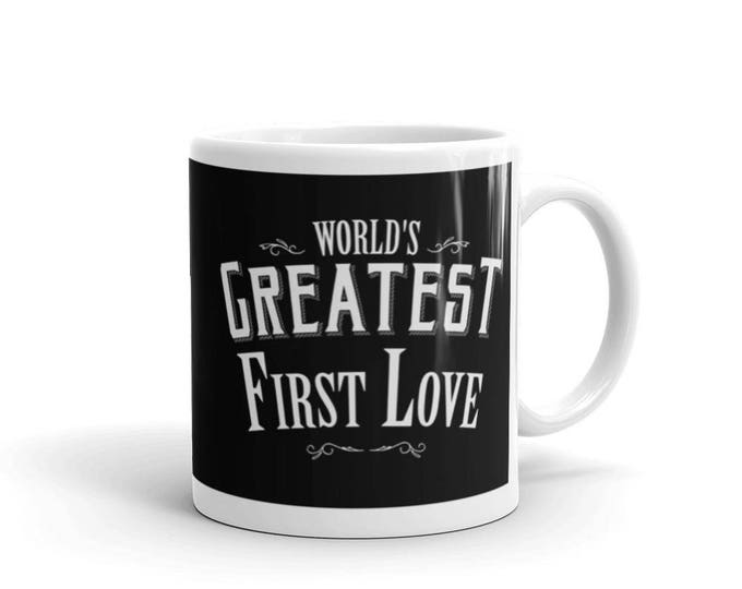 Love gift for him, World's Greatest First Love Coffee Mug,first love, love gift for him, love gifts, love gifts for him, husband gift