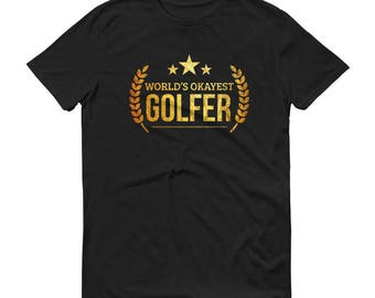 Golf gifts for Dad, Men's World's Okayest Golfer t-shirt - gifts for golfers who have everything, unique golf gifts, golf gift for boyfriend