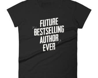 Women's Future Bestselling Author Ever t-shirt - Author Gift