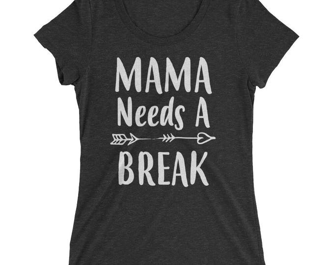 Funny Mom shirt- Mom gifts  Mama Needs A Break t-shirt, Funny Mom shirts with sayings - - Mom gift for Christmas Birthday Mother's day
