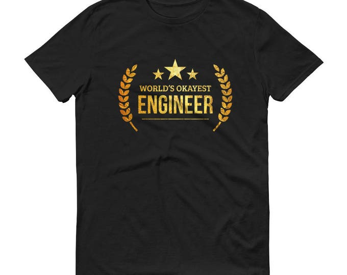 Engineer Gift,  World's Okayest Engineer t-shirt - funny gifts for engineers, funny engineer gift, engineer birthday - graduation