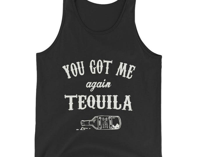 Unisex  You got me again Tequila Tank Top, Tequila Shirt, funny drinking shirt, tequila shirt, tacos and tequila, funny tequila shirt