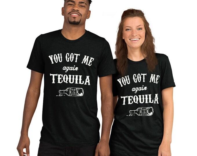 You got me again Tequila t-shirt, Tequila Shirt, funny drinking shirt, tequila shirt, tacos and tequila, funny tequila shirt