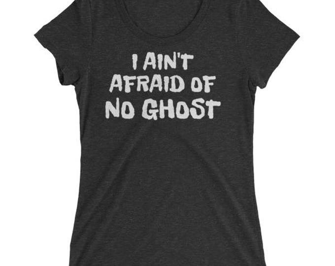 I Ain't Afraid Of No Ghost Funny Halloween Shirt 2017 for Women