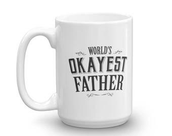 Dad Mug Gift for Dad ,World's Okayest Father Coffee Mug, Father's day gift Funny Mug