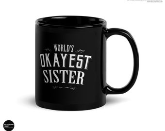 Big Sister gift birthday , World's Okayest Sister Coffee Mug, awesome sister mug, soul sisters, sister quote mug, Etsy Sister gift