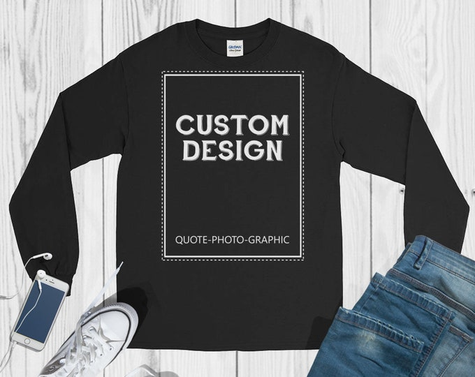 Personalized Long Sleeve T-Shirt  Customize With your photo - Logo - Graphic custom text quote
