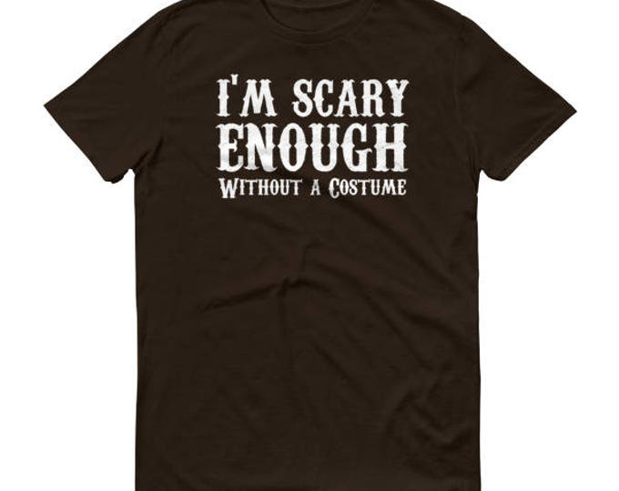 Halloween Shirt for Men 2017 I'm Scary Enough Without A Costume
