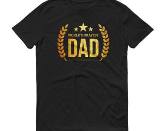 Best dad shirt,  World's Okayest Dad t-shirt - birthday gifts for dad from daughter son, father gift, best dad gift, awesome dad