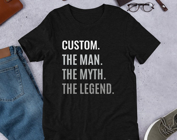 Custom The Man The Myth The Legend T-shirt - Customize With your Name - Personalized gift for grandpa dad husband self gift
