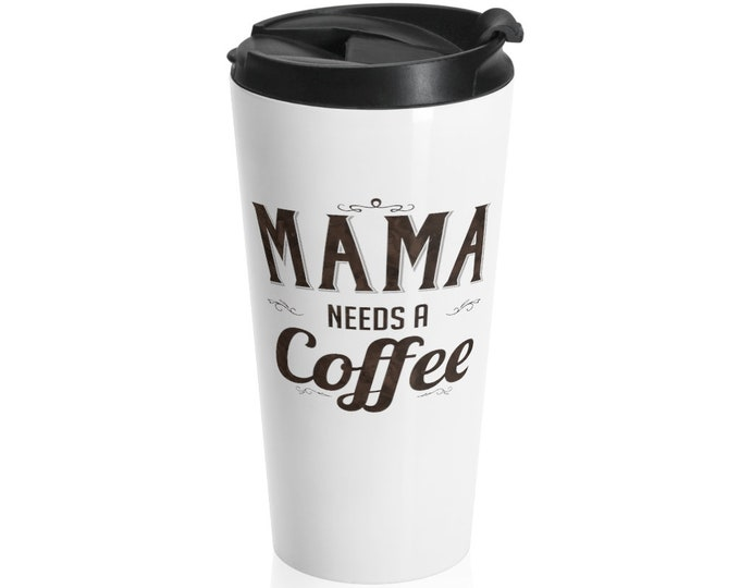 Mama Needs A Coffee Mom gift for mother's Day Birthday Mom from Son Daughter Stainless Steel Travel Mug