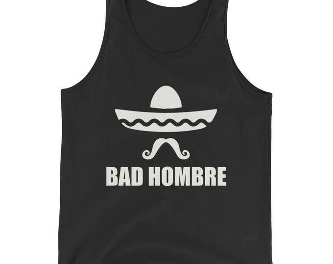 Bad Hombre t shirt ,Unisex Bad Hombre Tank Top