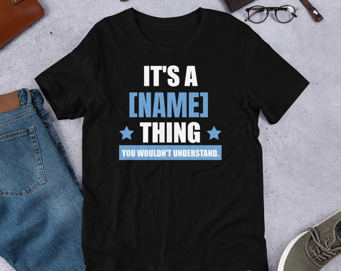 It's a (YOUR NAME) Thing, You Wouldn't Understand - Personalized Name T-shirt Custom Tee self gift