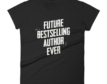Future Bestselling Author Ever t-shirt - Author Gift