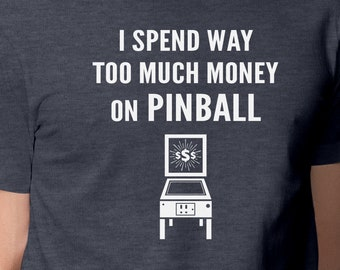 Pinball T-Shirt | True Pinball Lovers Spend Way Too Much Money On Pinball  | Pinball Shirt For Collectors & Pinheads | Epic Game Wear