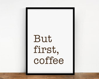 Typography Quote Poster, But First Coffee Art Print, Coffee Digital Art, But First Coffee Wall Decor, Coffee Typography Wall Art, Printable