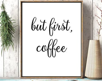 But First Coffee Printable, But First Coffee Print, Coffee Quote Print, Kitchen Print, Kitchen Quote,  Kitchen Wall Art Decor, Digital Print