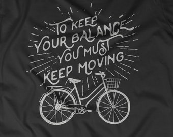 CYCLING SHIRT To keep your balance you must keep moving t-shirt Vintage bicycle Retro cycling shirt Cycling quote Ride your bike APV314