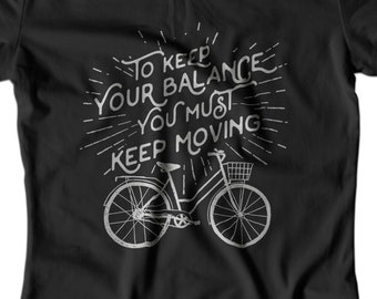 WOMENS CYCLING SHIRT To keep your balance you must keep moving t-shirt Cycling quote Ride bicycle Vintage bicycle Retro cycling shirt APV314