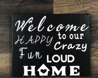 Welcome to Our Crazy, Fun, Loud Home Sign, Porch Post Sign, Door Sign