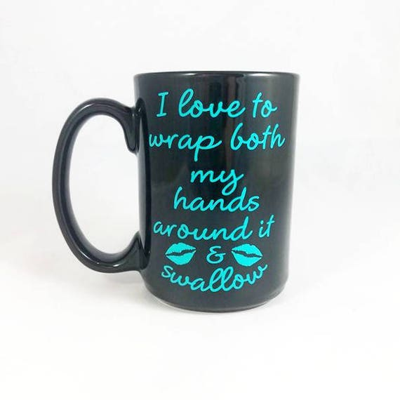 I Love To Wrap Both My Hands Around It  Swallow Adult Humor  Etsy-3073