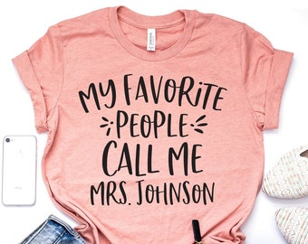 2506ab54 Custom Teacher Shirt, My Favorite People Call Me Mrs. Shirt, Teacher Shirts,  Personalized Shirt, Gift For Teacher, Teaching Shirt