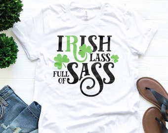 225333cfb St Patricks Day Tee - Irish Lass Full Of Sass - Sassy Shirt - Green  Shamrock - St Patricks Day Gift - Irish Clover - Unisex Graphic Tee