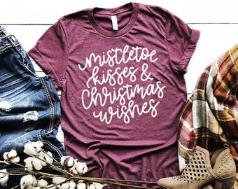 de6e135a Mistletoe Kisses And Christmas Wishes Shirt - Christmas Gifts - Holiday  Tees - Winter Shirt - Bella Canvas Unisex Shirt