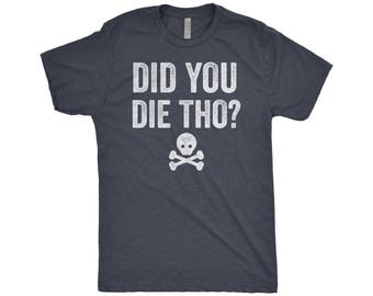 Did You Die Shirt, But Did You Die, Sarcastic, Snarky, Workout Shirt, Funny Gift, Coworker Gift, Next Level Apparel Triblend T-Shirt