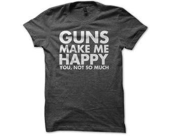 Guns Make Me Happy You Not So Much - Funny Gun Lover Men's, Women's T-Shirt