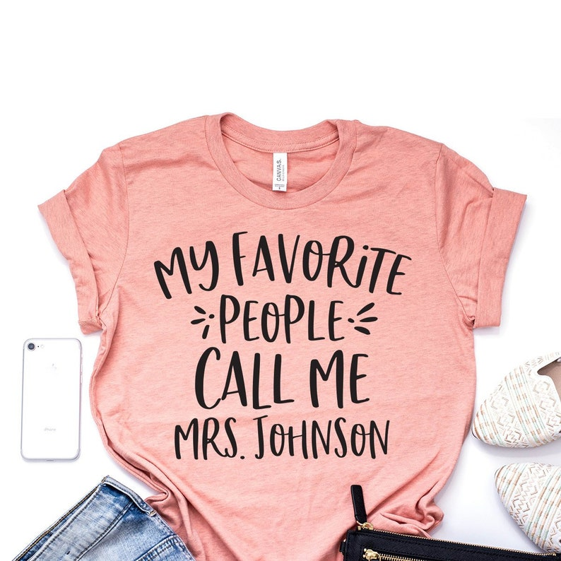 d8552b95 Custom Teacher Shirt My Favorite People Call Me Mrs. Shirt | Etsy