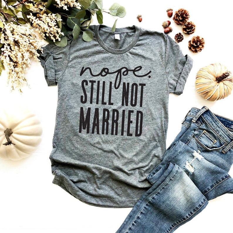 0f126c2aa Nope Still Not Married Shirt Funny Christmas Shirt | Etsy