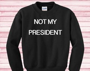 Trump is my president Donald Trump shirt Sweatshirt funny sweater Instagram gifts fashion blogger elections 2016 trump hillary clinton k9VuA4Q