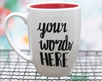 Your Words Here Mug CUSTOM PERSONALIZE your own words