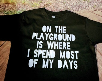 aaff7e28 On The Playground is Where I Spend Most of my Days TShirt | Birthday Kids | Kids  Tee | Funny Kids Shirt