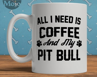 Pit Bull Mug, All I Need Is Coffee And My Pit Bull, Funny Mug For Dog Lover, Pit Bull Gift, Pitbull