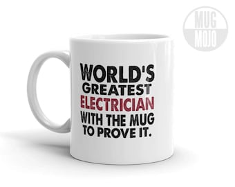 Funny Electricians Coffee Mug - World's Greatest Electrician With The Mug To Prove It