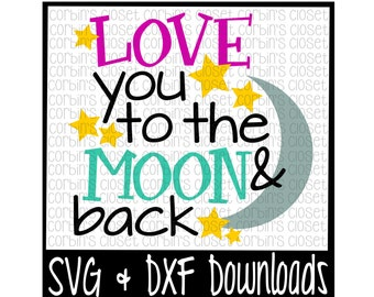 Love You To The Moon and Back * Moon * Love Cut File - SVG & DXF Files - Silhouette Cameo, Cricut