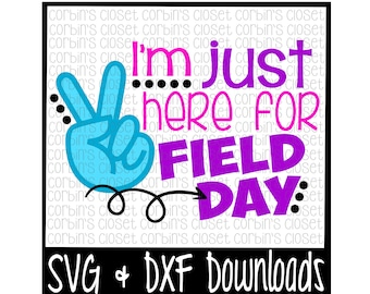 Field Day Shirt * I'm Just Here For Field Day Cut File - DXF & SVG Files - Silhouette Cameo, Cricut