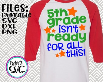 Back To School SVG * 5th Grade Isn't Ready For This Cut File - dxf, SVG, PDF Printable Files - Silhouette Cameo, Cricut