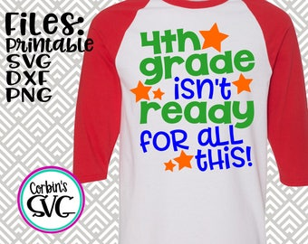 Back To School SVG * 4th Grade Isn't Ready For This Cut File - dxf, SVG, PDF Printable Files - Silhouette Cameo, Cricut