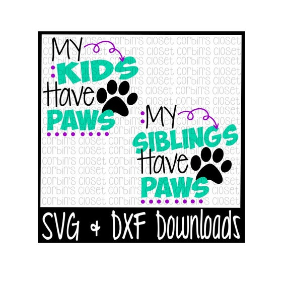 My Kids Siblings Have Paws Cutting File Svg Dxf Files Etsy