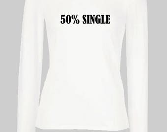 3e3eec60b7a258 Funny Humour 50% Single Full long sleeves Woman T-shirt Slogan Clothing  Funny Sassy Chic Tee Teen Fashion