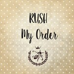 RUSH MY ORDER- You must message us prior to ordering to ensure we can accommodate your time frame.