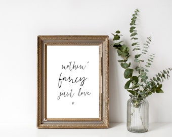 Nothin fancy just love , 8x10 instant digital download, inspirational quote, black and white, wall art, quote, printable art