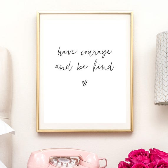 graphic relating to Have Courage and Be Kind Printable identified as comprise braveness and be form, printable artwork, quick obtain, appreciate estimate, bravery quotation, kindness, handwritten, anniversary, housewarming