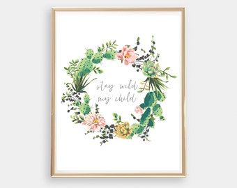 Stay Wild My Child, Nursery Print, Instant Download, Nursery Art, Cactus Wreath, Succulents 8x10