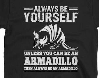 b8cb464d7 Armadillo Shirt - Always Be Yourself Or Be An Armadillo - Gift Armadillo  Short-Sleeve Unisex T-Shirt
