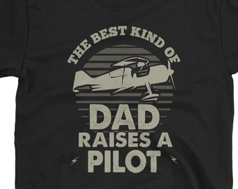 728b80a3 Pilot Dad Shirt. The Best Kind Of Dad Raises A Pilot. Flying Dad. Father's  Day. Airplane. Dad. Aviator Short-Sleeve Unisex T-Shirt